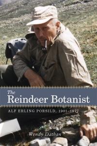 La couverture du livre The Reindeer Botanist: Alf Erling Porsild, 1901-1977.